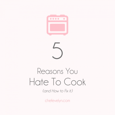 5 Reasons You Hate to Cook & How to Fix it
